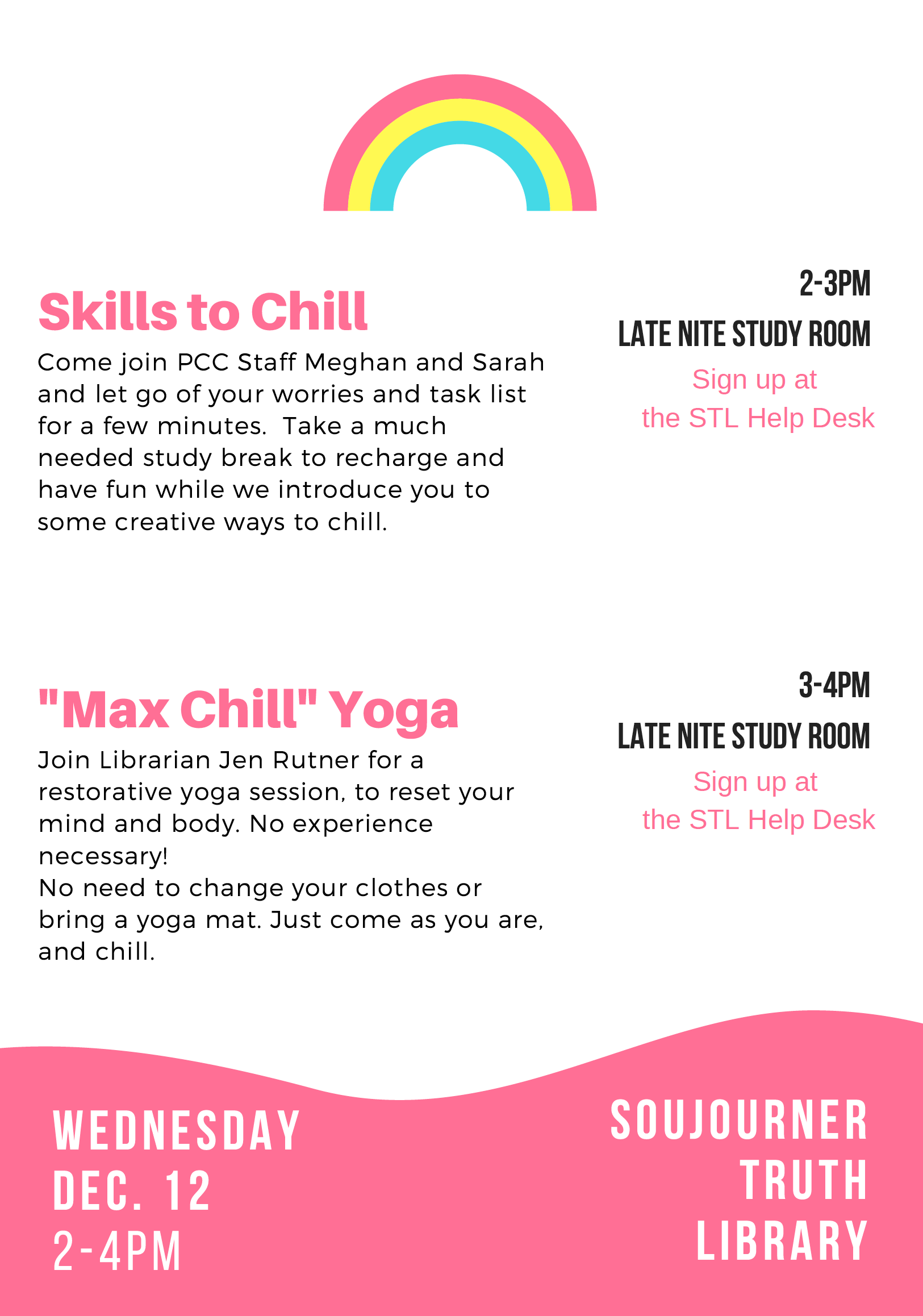 """Skills to Chill - 2-3pm Late Nite Study Room Sign up at the STL Help Desk  Come join PCC Staff Meghan and Sarah and let go of your worries and task list for a few minutes. Take a much needed study break to recharge and have fun while we introduce you to some creative ways to chill. """"Max Chill"""" Yoga - 3-4pm Late Nite Study Room Sign up at the STL Help Desk  Join Librarian Jen Rutner for a restorative yoga session, to reset your mind and body. No experience necessary! No need to change your clothes or bring a yoga mat. Just come as you are, and chill."""