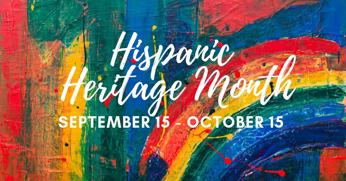 Hispanic Heritage Month: September 15 – October 15